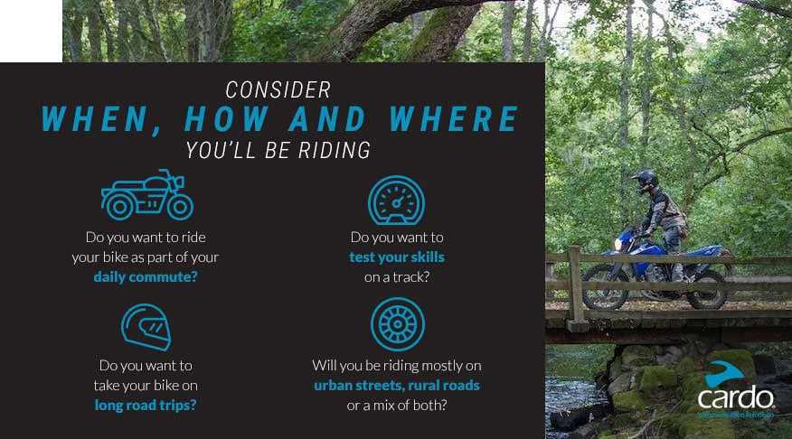 Consider when, how and where you'll be riding